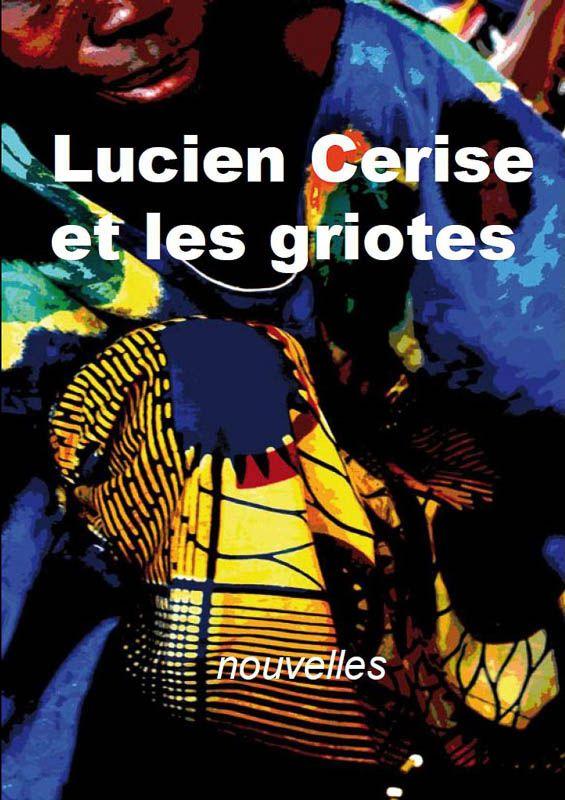 Lucien Cerise et les griotes